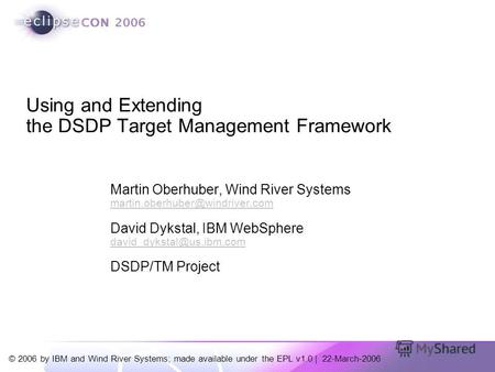 © 2006 by IBM and Wind River Systems; made available under the EPL v1.0 | 22-March-2006 Martin Oberhuber, Wind River Systems martin.oberhuber@windriver.com.