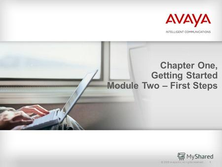 © 2009 Avaya Inc. All rights reserved.1 Chapter One, Getting Started Module Two – First Steps.