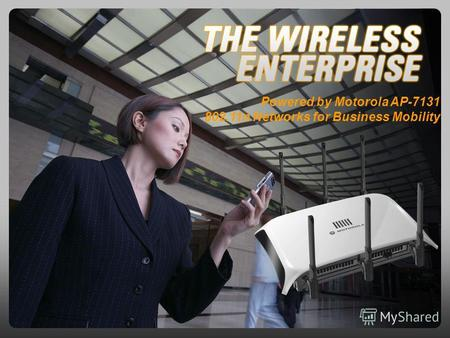 Powered by Motorola AP-7131 802.11n Networks for Business Mobility.