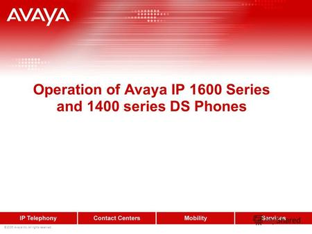 © 2006 Avaya Inc. All rights reserved. Operation of Avaya IP 1600 Series and 1400 series DS Phones.