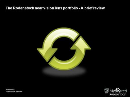 Rodenstock Professional Services The Rodenstock near vision lens portfolio - A brief review.