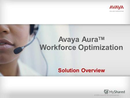 © 2009 Avaya Inc. All rights reserved. Avaya Aura TM Workforce Optimization Solution Overview.
