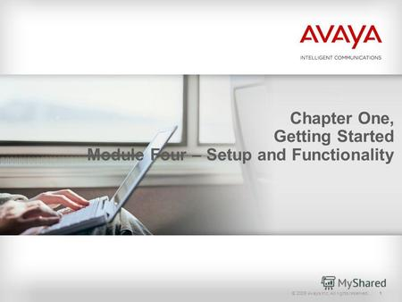 © 2009 Avaya Inc. All rights reserved.1 Chapter One, Getting Started Module Four – Setup and Functionality.