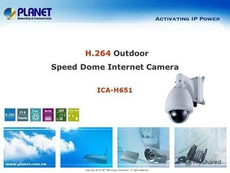 Www.planet.com.tw Copyright © PLANET Technology Corporation. All rights reserved. H.264 Outdoor Speed Dome Internet Camera ICA-H651.