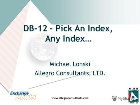 Www.allegroconsultants.com DB-12 - Pick An Index, Any Index… Michael Lonski Allegro Consultants, LTD.