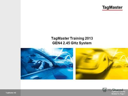 VAC TagMaster Training Module T2, Page 1 TagMaster AB TagMaster Training 2013 GEN4 2.45 GHz System.