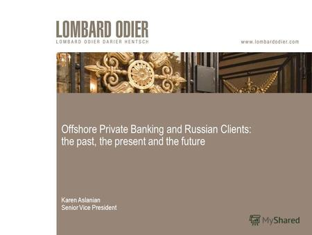 Offshore Private Banking and Russian Clients: the past, the present and the future Karen Aslanian Senior Vice President.