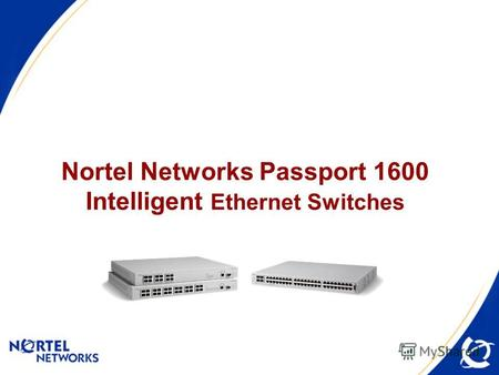 Nortel Networks Passport 1600 Intelligent Ethernet Switches.