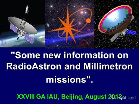 Some new information on RadioAstron and Millimetron missions. XXVIII GA IAU, Beijing, August 2012. Some new information on RadioAstron and Millimetron.