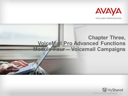 © 2009 Avaya Inc. All rights reserved.1 Chapter Three, VoiceMail Pro Advanced Functions Module Four – Voicemail Campaigns.