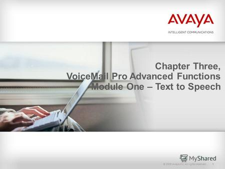 © 2009 Avaya Inc. All rights reserved.1 Chapter Three, VoiceMail Pro Advanced Functions Module One – Text to Speech.