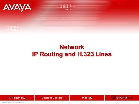 © 2006 Avaya Inc. All rights reserved. Network IP Routing and H.323 Lines Network IP Routing and H.323 Lines.