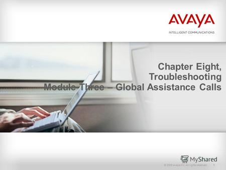 © 2009 Avaya Inc. All rights reserved.1 Chapter Eight, Troubleshooting Module Three – Global Assistance Calls.