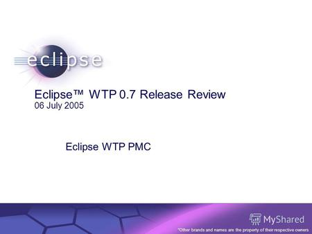 © 2002 IBM Corporation Confidential | Date | Other Information, if necessary Eclipse WTP 0.7 Release Review 06 July 2005 Eclipse WTP PMC *Other brands.