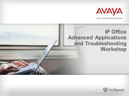 © 2009 Avaya Inc. All rights reserved.1 IP Office Advanced Applications and Troubleshooting Workshop.