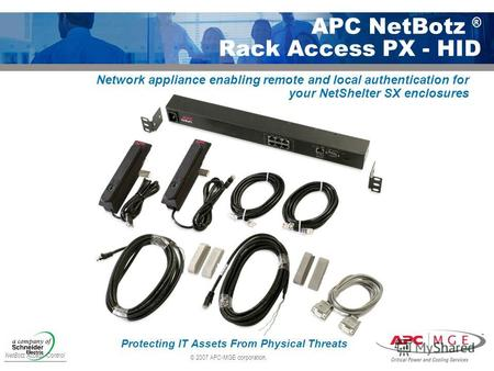 © 2007 APC-MGE corporation. APC NetBotz ® Rack Access PX - HID NetBotz Access Control Protecting IT Assets From Physical Threats Network appliance enabling.