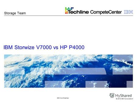 © 2010 IBM Corporation IBM Storwize V7000 vs HP P4000 IBM Confidential Storage Team.
