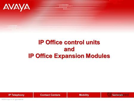 © 2009 Avaya Inc. All rights reserved. IP Office control units and IP Office Expansion Modules.