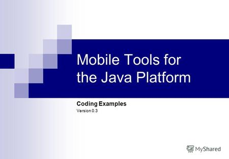 1 Mobile Tools for the Java Platform Coding Examples Version 0.3.
