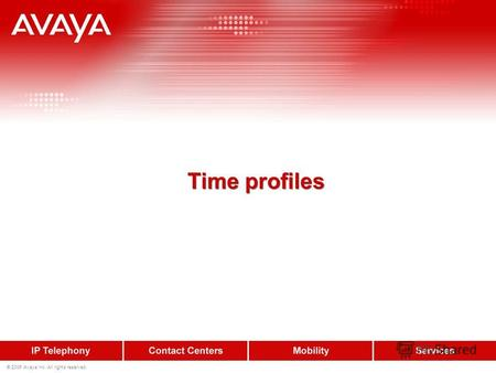 © 2006 Avaya Inc. All rights reserved. Time profiles.