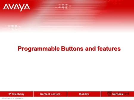 © 2006 Avaya Inc. All rights reserved. Programmable Buttons and features.
