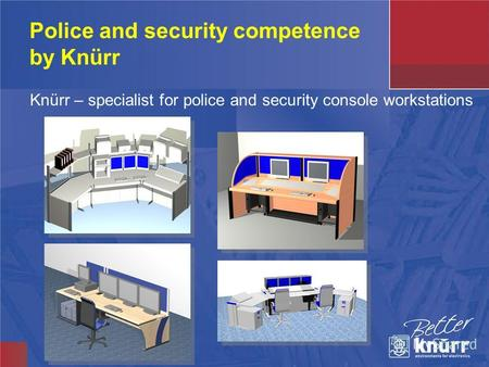 Police and security competence by Knürr Knürr – specialist for police and security console workstations.