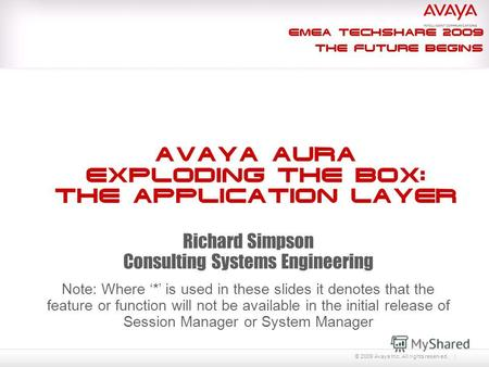 © 2009 Avaya Inc. All rights reserved. Richard Simpson Consulting Systems Engineering Note: Where * is used in these slides it denotes that the feature.