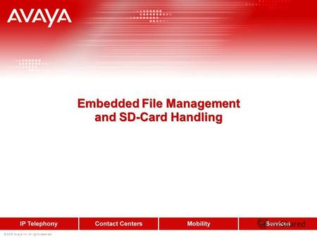 © 2006 Avaya Inc. All rights reserved. Embedded File Management and SD-Card Handling.