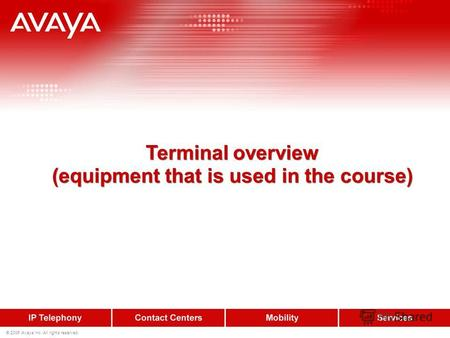 © 2006 Avaya Inc. All rights reserved. Terminal overview (equipment that is used in the course)