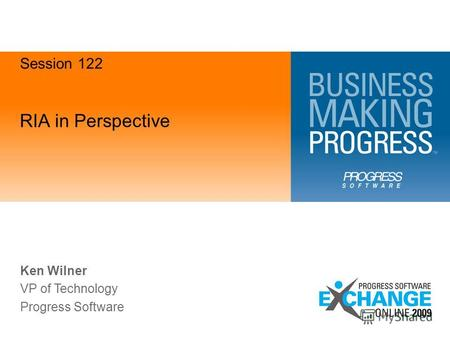 RIA in Perspective Ken Wilner VP of Technology Progress Software Session 122.