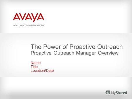 The Power of Proactive Outreach Proactive Outreach Manager Overview Name Title Location/Date.