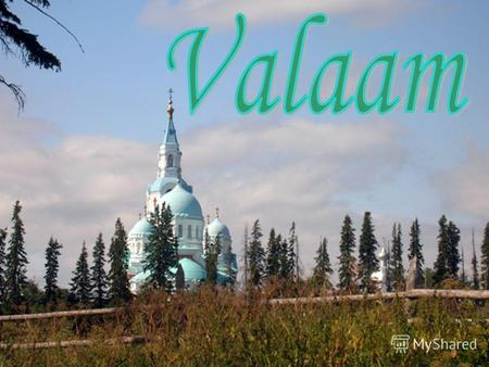 Valaam is the island in Republic of Karelia. The total area of its fifty islands is 36 square kilometers.