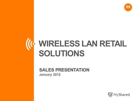 WIRELESS LAN RETAIL SOLUTIONS SALES PRESENTATION January 2012.