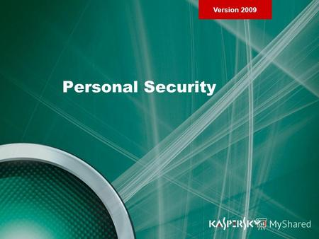 Version 2009 Personal Security. Version 2009 Chapter 1. Purpose and Installation of Kaspersky Internet Security 2009 Personal Security.