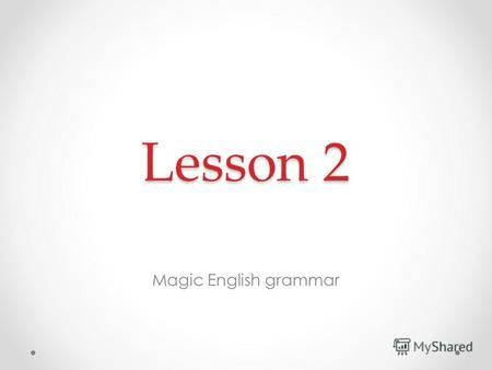 Lesson 2 Lesson 2 Magic English grammar. Приветствие Hello Hi How are you? Im fine, thank you.
