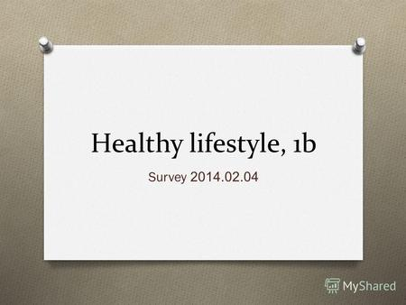 Healthy lifestyle, 1b Survey 2014.02.04. What can you eat?
