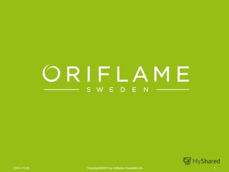 12014-11-09Copyright ©2011 by Oriflame Cosmetics SA.