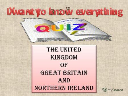 The United Kingdom of Great Britain and Northern Ireland The United Kingdom of Great Britain and Northern Ireland.