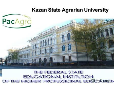 Kazan State Agrarian University. The Kazan State Agrarian University is the oldest higher- educational institution of agriculture in Russia It was founded.