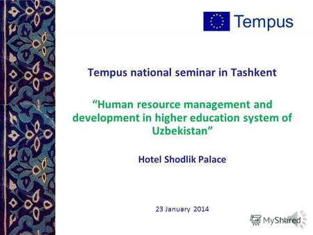 Tempus national seminar in Tashkent Human resource management and development in higher education system of Uzbekistan Hotel Shodlik Palace 23 January.