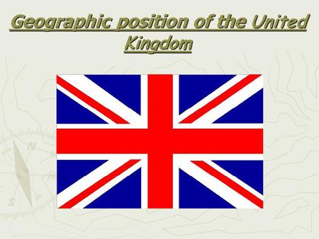 Geographic position of the United Kingdom. The United Kingdom of Great Britain and Northern Ireland is situated on the British Isles. The British Isles.