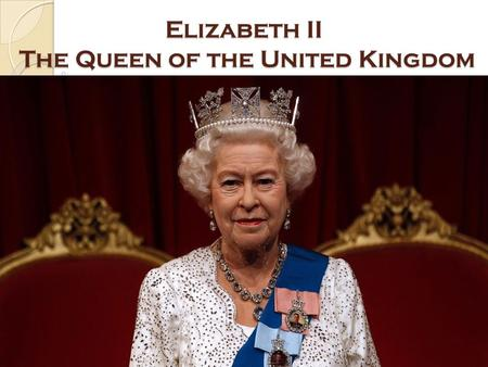 Elizabeth II The Queen of the United Kingdom. Elizabeth II She was born on April 21st, Her full name is Elizabeth Alexandra Mary.