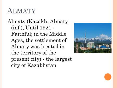 A LMATY Almaty (Kazakh. Almaty (inf.), Until Faithful; in the Middle Ages, the settlement of Almaty was located in the territory of the present.