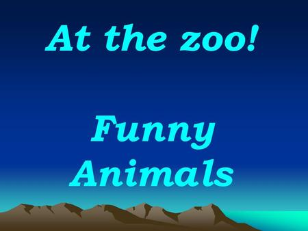 At the zoo! Funny Animals. 1.Put the missing letters in: D. c. mber, Jan. ary, M. rch, J. ne, Oct. ber, A. gust, se. l, m. nkey, wh. le, cr. cod. le,