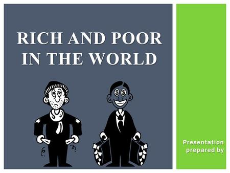 RICH AND POOR IN THE WORLD