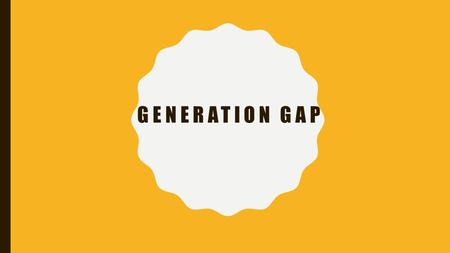 GENERATION GAP. WHAT IS IT TEENAGER`S GUIDE.