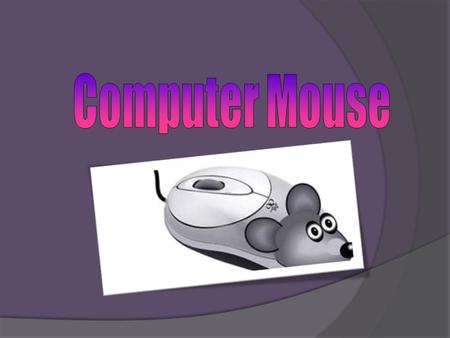 The idea of creating a device to control operation of the computer, which we now call a mouse, belongs to the American scientist Doug Engelbart (born.