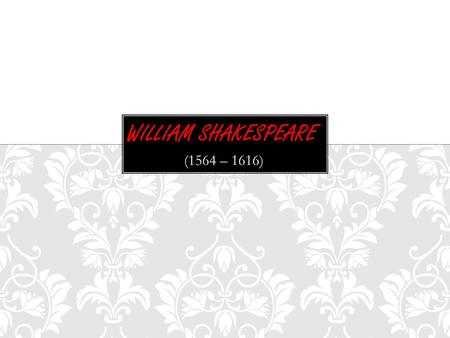 (1564 – 1616). William Shakespeare is one of the greatest and most famous writers in the world. He was born in 1564 in Stratford-on- Avon. It was a small.