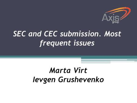 SEC and CEC submission. Most frequent issues Marta Virt Ievgen Grushevenko.